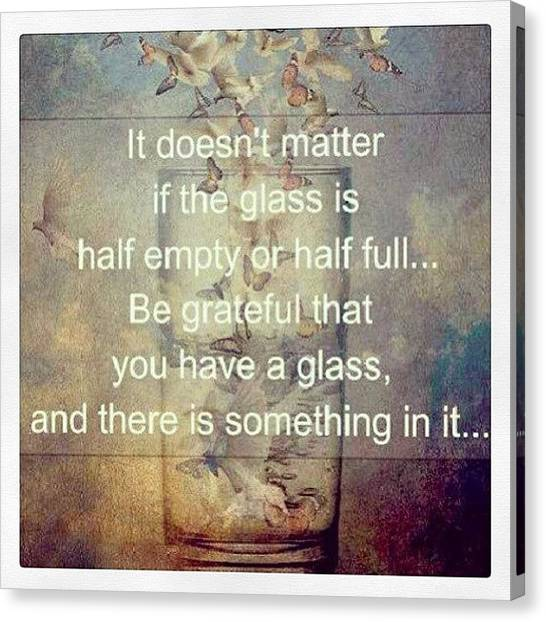 Half Life Canvas Print - #sotrue #always #grateful #love #life by Leah Belcher