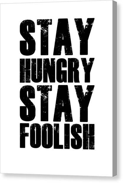Motivational Canvas Print - Stay Hungry Stay Foolish Poster White by Naxart Studio