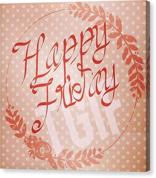 Holidays Canvas Print - #tgif #happy #friday Everyone!  And by Teresa Mucha
