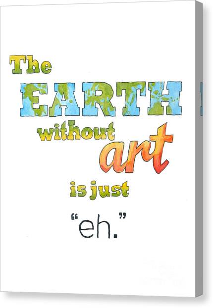 The Earth Without Art Is Just Eh  Canvas Print