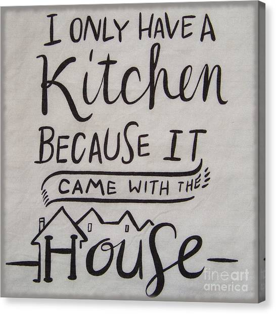 The Kitchen Came With The House Canvas Print