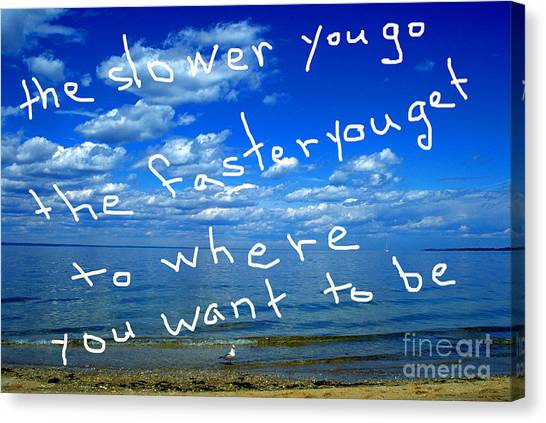 The Slower You Go The Faster You Get To Where You Want To Be Canvas Print