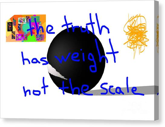 The Truth Has Weight Not The Scale Canvas Print