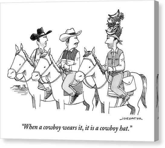 Cowboy Canvas Print - When A Cowboy Wears It, It Is A Cowboy Hat by Joe Dator