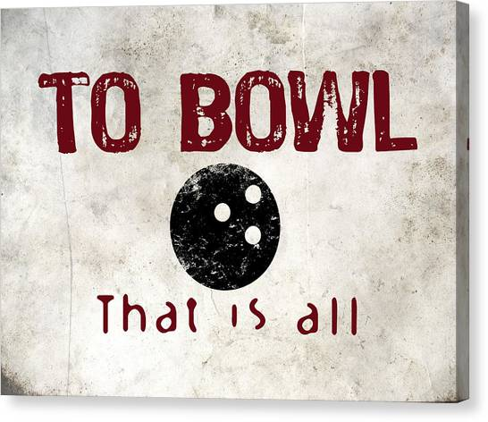 Bowling Canvas Print - To Bowl That Is All by Flo Karp