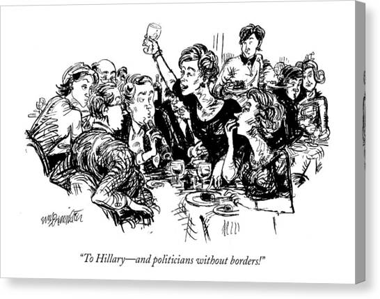 Hillary Clinton Canvas Print - To Hillary - And Politicians Without Borders! by William Hamilton