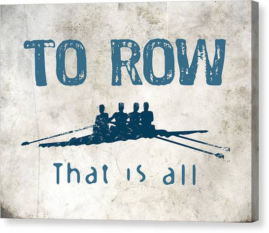 To Row That Is All Canvas Print by Flo Karp
