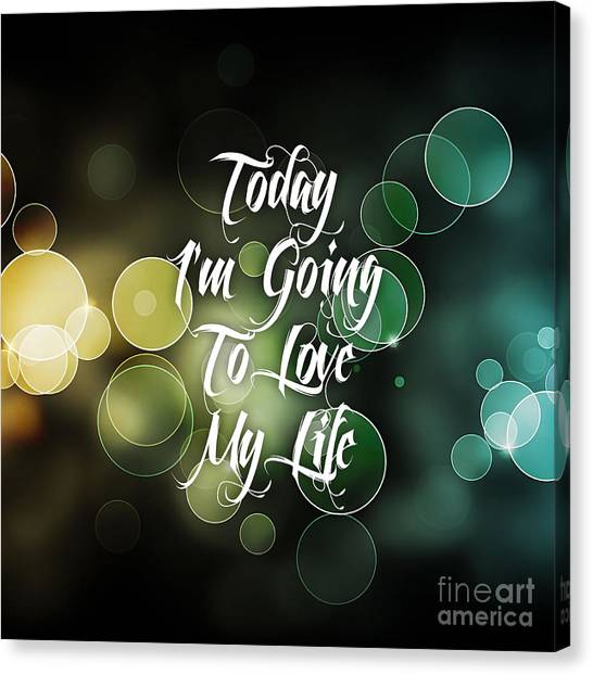 Color Canvas Print - Today I'm Going To Love My Life by Marvin Blaine