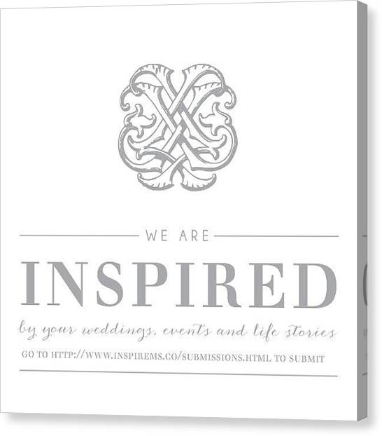 Submission Canvas Print - We Are Inspired By Your Weddings by Callie Collins