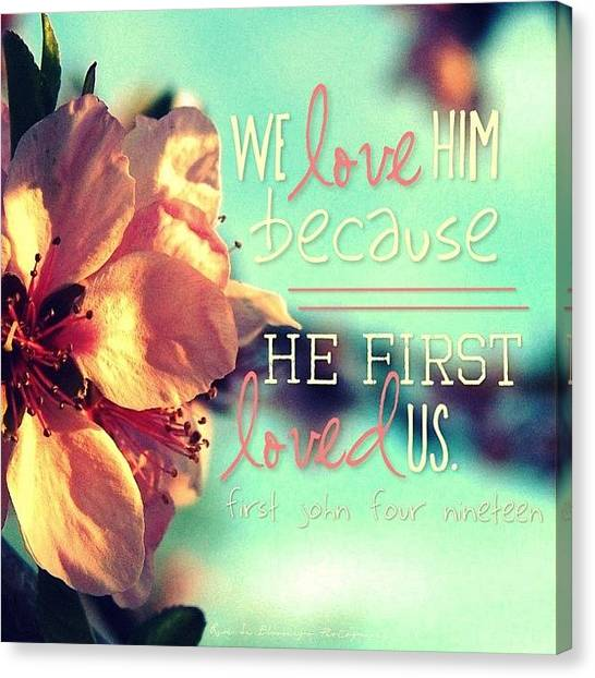 Spring Canvas Print - we Love Him, Because He First Loved by Traci Beeson