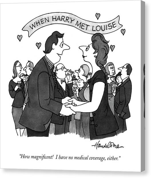 Health Insurance Canvas Print - When Harry Met Louise How Magnificent!  I Have No by J.B. Handelsman