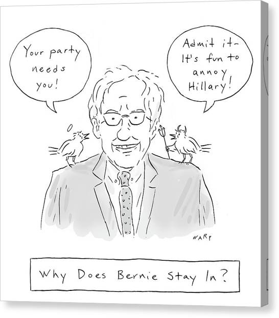 Bernie Sanders Canvas Print - Why Does Bernie Stay by Kim Warp