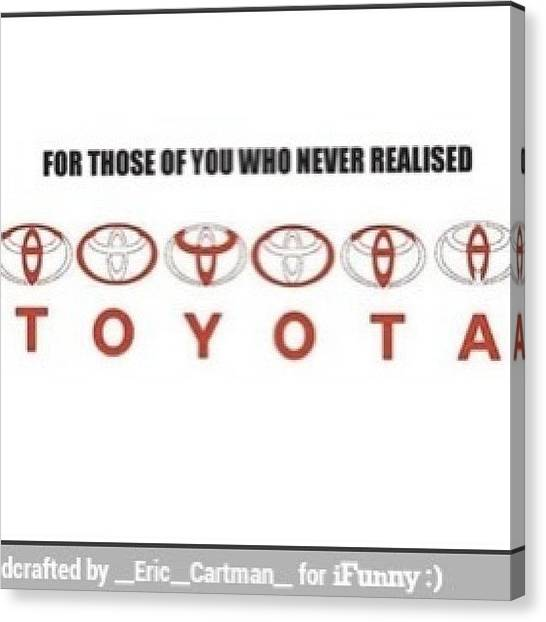 Toyota Canvas Print - Woah😱 #toyota #symbol #lmfao #lmao by Mo Kanellis