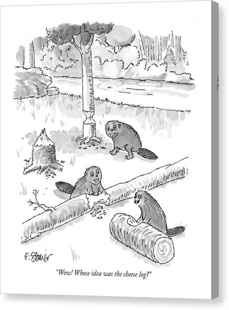 Beaver Canvas Print - Wow! Whose Idea Was The Cheese Log? by Peter Steiner