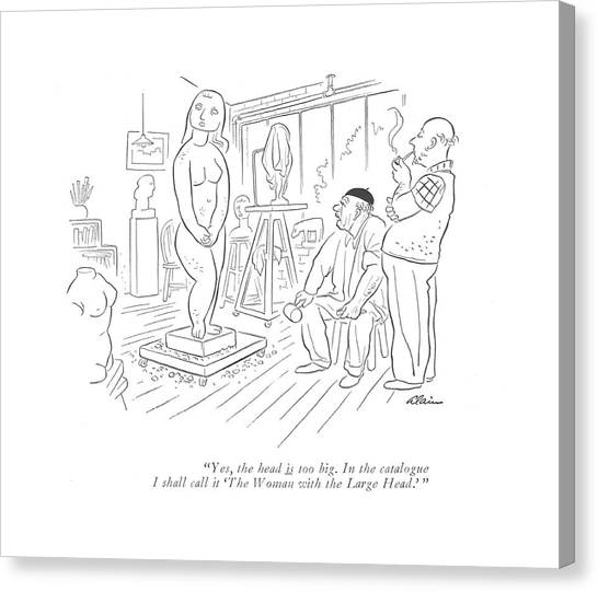 Sculptors Canvas Print - Yes, The Head Is Too Big. In The Catalogue by  Alain