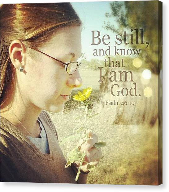 Florals Canvas Print - be Still, And Know That I Am God... by Traci Beeson