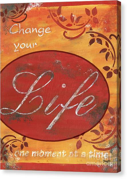 Change Canvas Print - Change Your Life by Debbie DeWitt