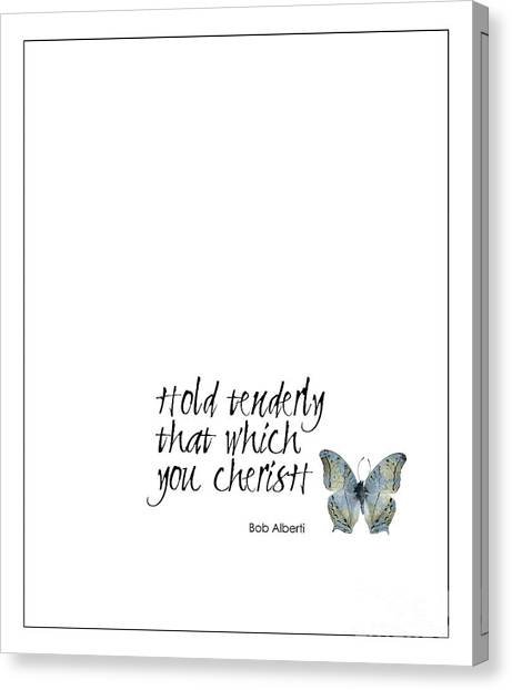Hold Tenderly That Which You Cherish Quote Canvas Print