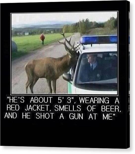 Hunting Canvas Print - #funny #smile  #deer #hunter #police by Jim Neeley