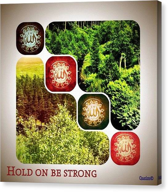 Islamic Art Canvas Print - Hold On Be Strong :- If Life On Earth by Am No One  ;)