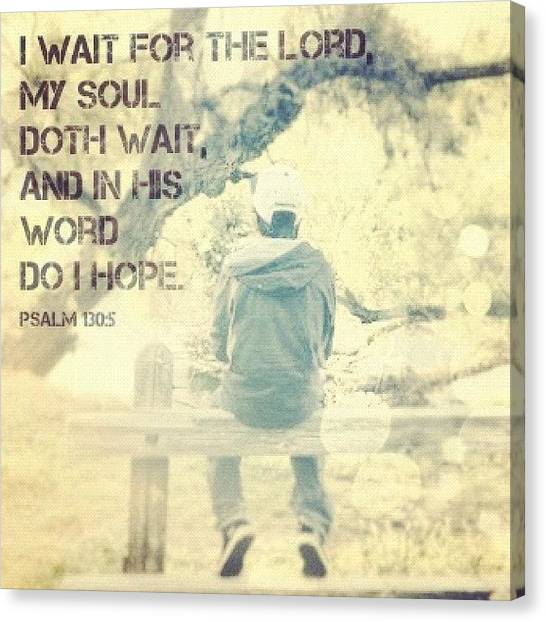 Inspirational Canvas Print - i Wait For The Lord, My Soul Doth by Traci Beeson