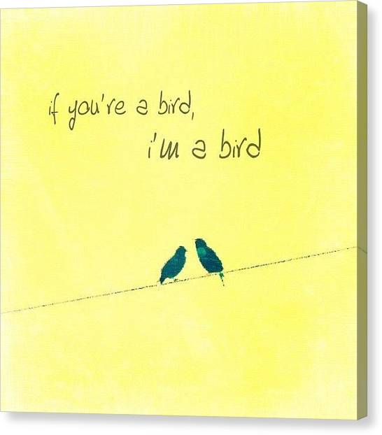 Inspirational Canvas Print - if You're A Bird, I'm A Bird. by Traci Beeson