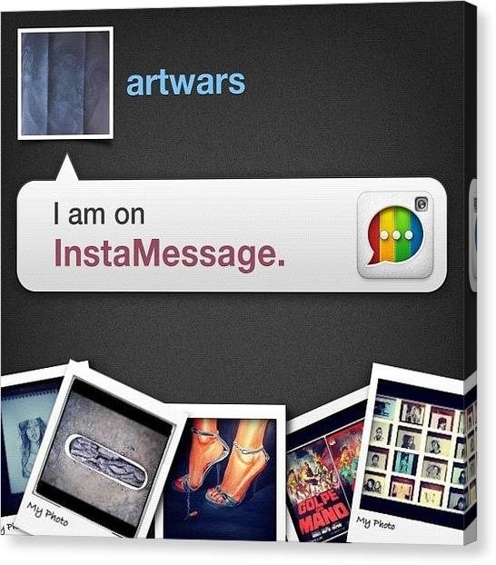 War Canvas Print - I'm On Instamessage! Chat With Me Now! by Art War