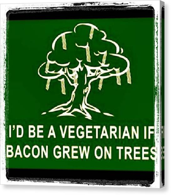 Vegetarian Canvas Print - #instaserious #bacon #everyday by Indraneel Banerjee