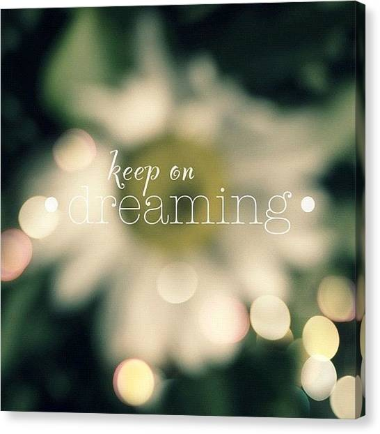 Inspirational Canvas Print - Keep On Dreaming.✨ ... Daisy Edit by Traci Beeson