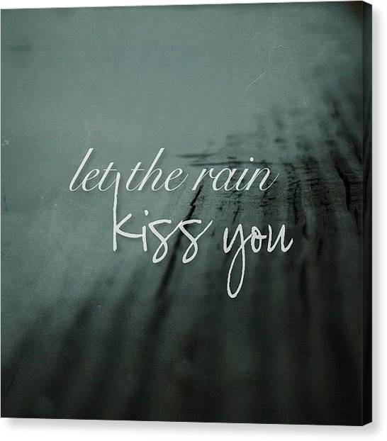 Kiss Canvas Print - let The Rain Kiss You. Let The Rain by Traci Beeson