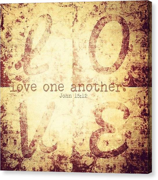 Inspirational Canvas Print - Love One Another. John 15:12💗 by Traci Beeson