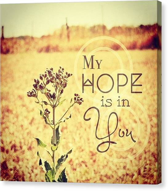 Inspirational Canvas Print - My Hope Is In You. Psalm 39:7💜 by Traci Beeson