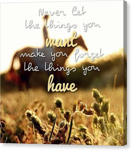 Inspirational Canvas Print - Never Let The Things You Want Make You by Traci Beeson