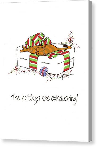 The Holidays Are Exhausting. Canvas Print
