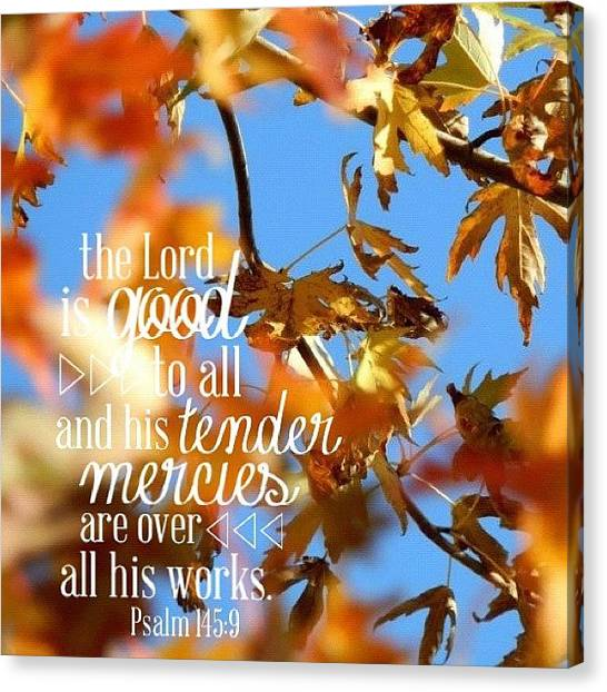 Autumn Leaves Canvas Print - the  Lord  Is Good To All: And His by Traci Beeson