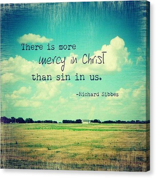 Mercy Canvas Print - there Is More Mercy In Christ Than by Traci Beeson