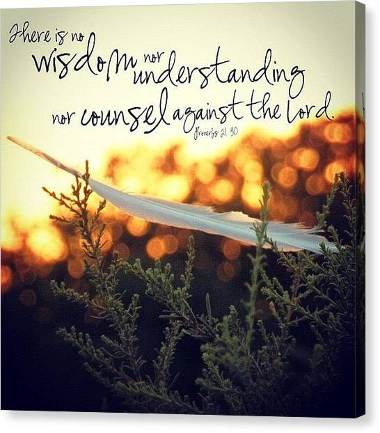 Inspirational Canvas Print - there Is No Wisdom Nor Understanding by Traci Beeson