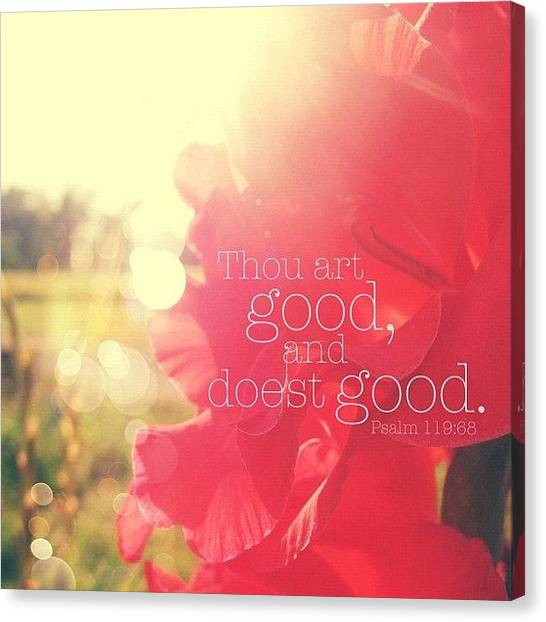 Inspirational Canvas Print - thou Art Good, And Doest Good... by Traci Beeson