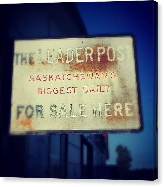Saskatchewan Canvas Print - #vintage #leaderpost #sign #signhunting by Michael Squier
