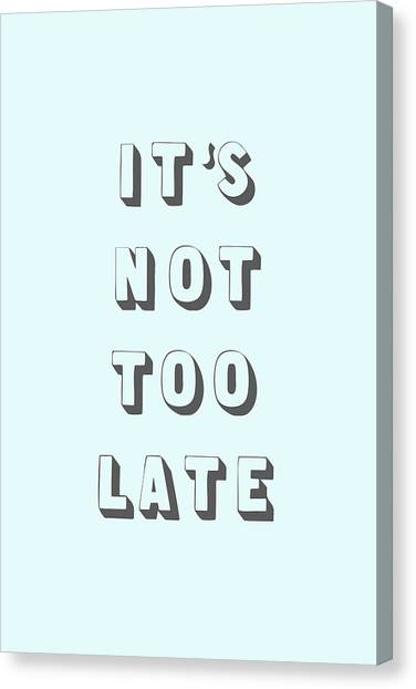 Its Not Too Late Canvas Print