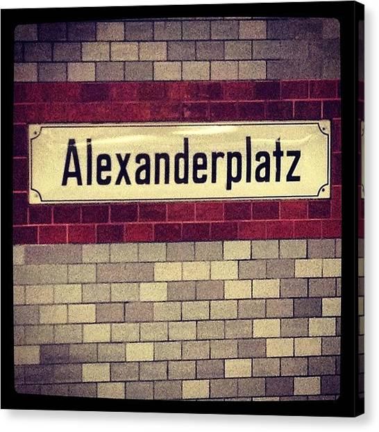 Berlin Canvas Print - #alexanderplatz #berlin by Raquel Duque