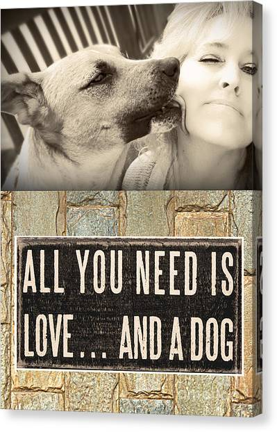 All You Need Is A Dog Canvas Print