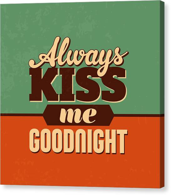 Kiss Canvas Print - Always Kiss Me Goodnight by Naxart Studio