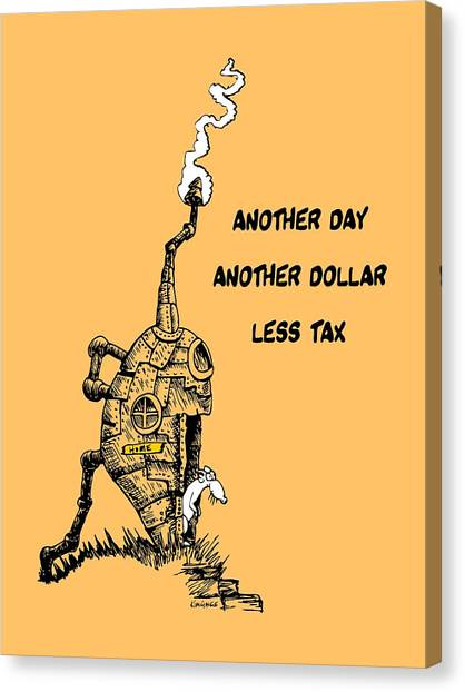 Another Day, Another Dollar, Less Tax Canvas Print