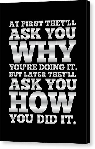 Gym Canvas Print - At First They'll Ask You Why Gym Motivational Quotes Poster by Lab No 4