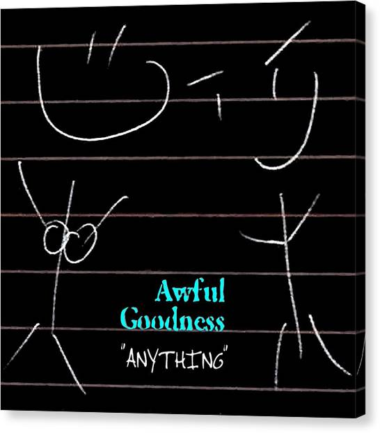 Awful Goodness - Anything Canvas Print