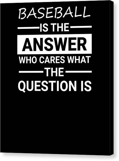 Fun Run Canvas Print - Baseball Is The Answer Tshirt Who Cares About The Question by Orange Pieces