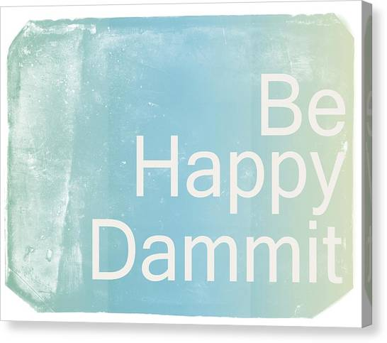 Quote Canvas Print - Be Happy Dammit by Jacky Gerritsen