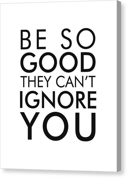 Be So Good They Can't Ignore You Canvas Print