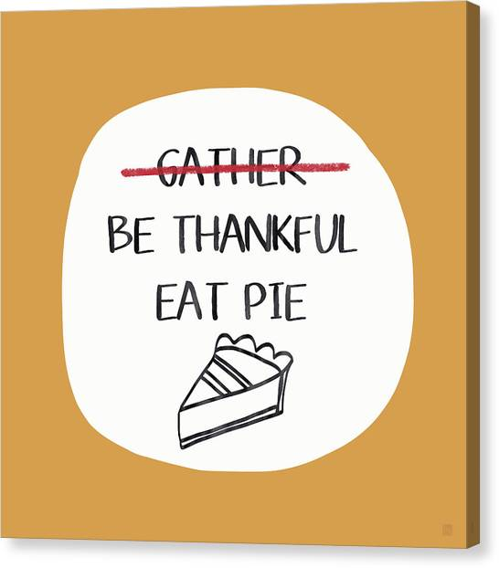 Thanksgiving Canvas Print - Be Thankful Eat Pie- Art By Linda Woods by Linda Woods